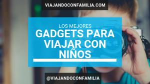 Articulos y gadgets para viajar con niños